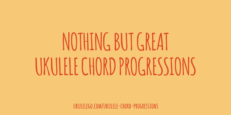 Great Ukulele Chord Progressions