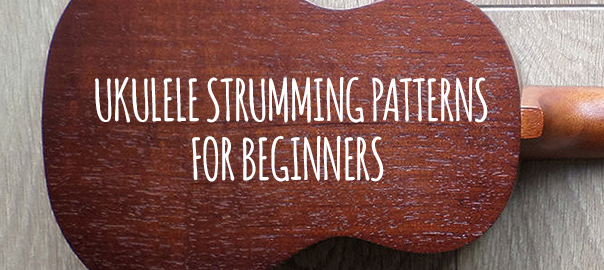 Ukulele Strumming Patterns For Beginners