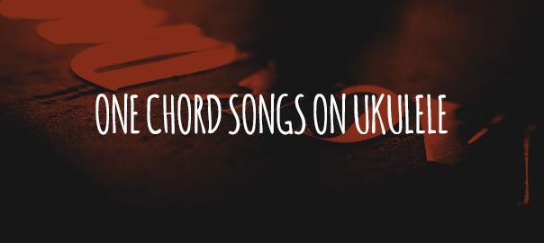 one chord songs ukulele