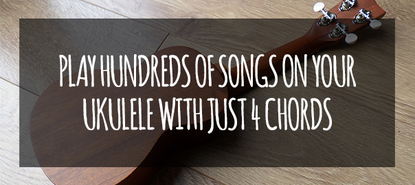 Play Hundreds of Songs on your Ukulele With Just 4 Chords