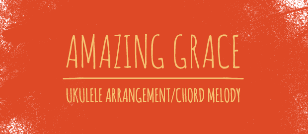 Amazing Grace Chord Melody Ukulele Tab Ukulele Go