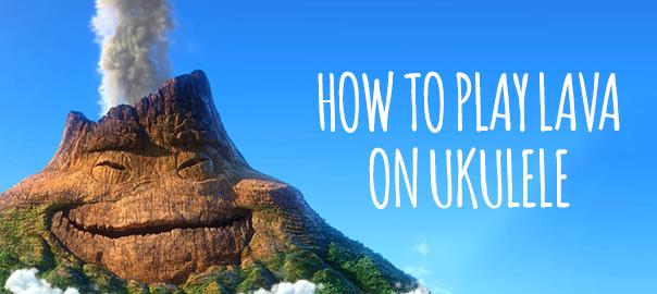 How To Play Lava on Ukulele
