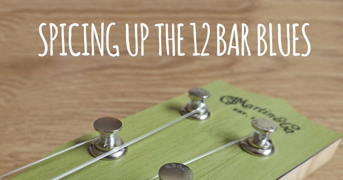 Spicing Up The 12 Bar Blues | Ukulele Go