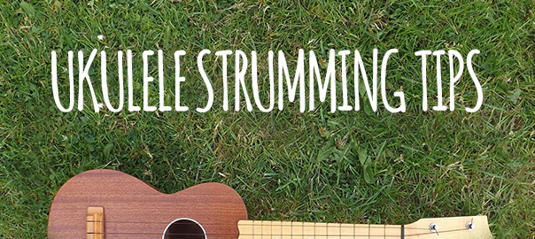 Ukulele Strumming Tips