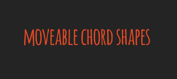 Moveable Chord Shapes