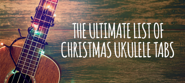 The Ultimate List of Christmas Ukulele Songs and Tabs : Ukulele Go