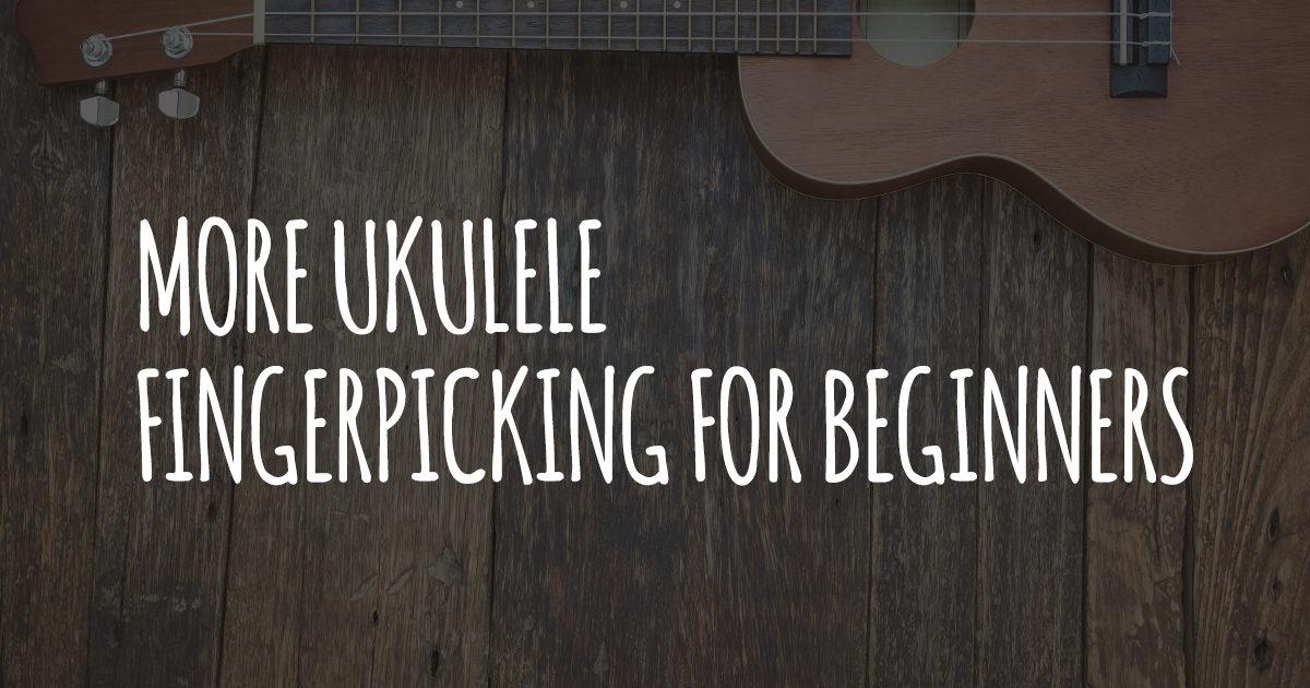 More Ukulele Fingerpicking For Beginners Ukulele Go