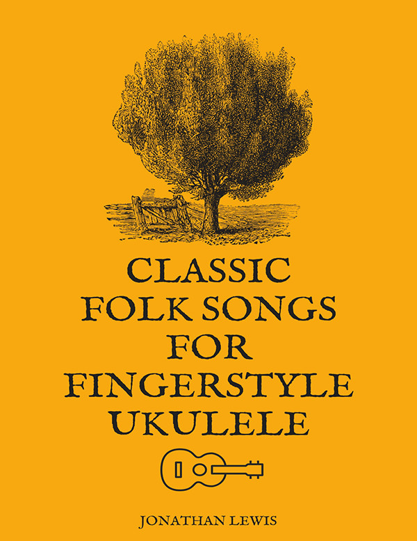 Classic Folk Songs For Fingerstyle Ukulele