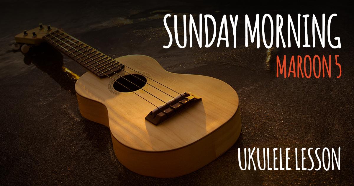 Sunday Morning By Maroon 5 Ukulele Go