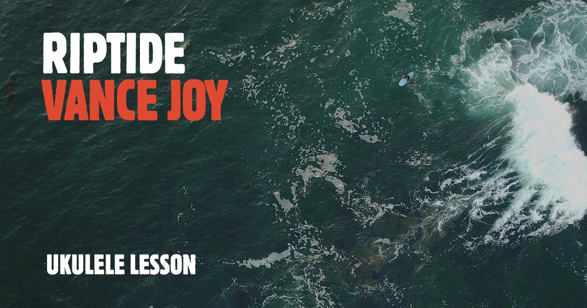 Riptide Ukulele Lesson Vance Joy Ukulele Go